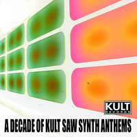KULT Records Presents:  A Decade of KULT Saw Synth Anthems — сборник