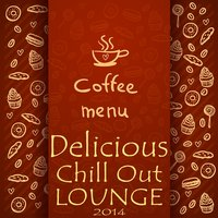 Coffee Menu, Delicious Chill Out Lounge 2014 — сборник
