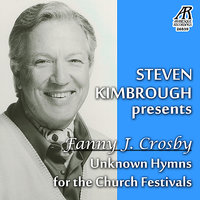 Steven Kimbrough Presents Fanny J. Crosby - Unknown Hymns for the Church Festivals — Steven Kimbrough