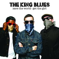 Save The World, Get The Girl — The King Blues