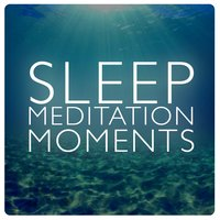 Sleep Meditation Moments — Meditation Deep Sleep