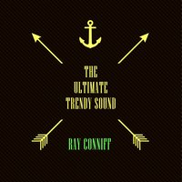 The Ultimate Trendy Sound — Ray Conniff