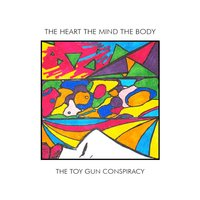 The Heart, the Mind, and the Body — The Toy Gun Conspiracy