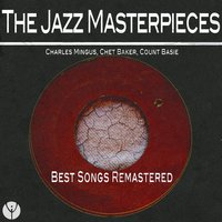 The Jazz Masterpieces — Charles Mingus, Chet Baker, Count Basie