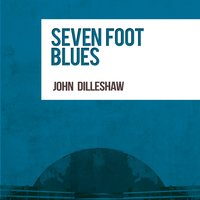 Seven Foot Blues — John Dilleshaw