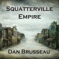 Squatterville Empire — Dan Brusseau