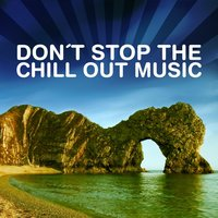 Don't Stop The Chill Out Music — сборник