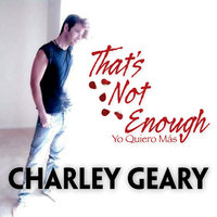 That's Not Enough — Charley Geary