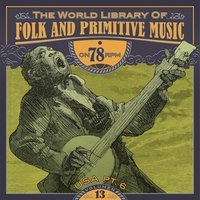 The World Library of Folk and Primitive Music on 78 Rpm Vol. 13, USA Pt. 6 — сборник