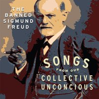 Songs from Our Collective Unconscious — The Banned Sigmund Freud