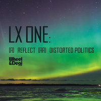 Reflect / Distorted Politics — LX One