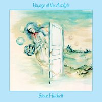 Voyage Of The Acolyte — Steve Hackett