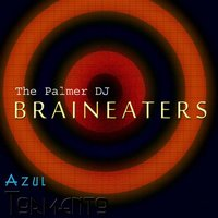 Brain Eaters — The Palmer DJ