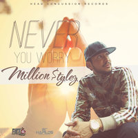 Never You Worry - Single — Million Stylez, Sniggy
