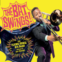 The Bat Swings! — Flying Horse Big Band, The Flying Horse Big Band