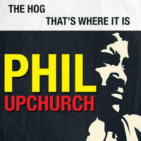 The Hog / That's Where It Is — Phil Upchurch