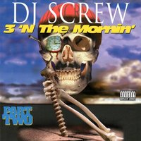 3 N The Mornin' Part Two — DJ Screw
