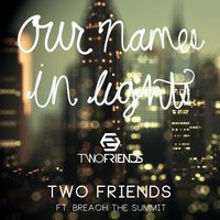 Our Names in Lights (feat. Breach the Summit) — Two Friends, Breach the Summit