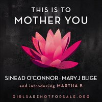 This Is to Mother You — Sinéad O'Connor, Mary J. Blige, Martha B