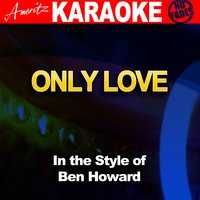 Only Love (In the Style of Ben Howard) — Ameritz - Karaoke