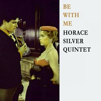 Be With Me — Horace Silver Quintet