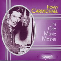 The Old Music Master — Hoagy Carmichael