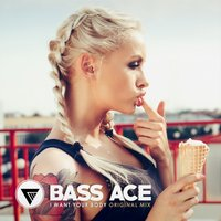 I Want Your Body — Bass Ace
