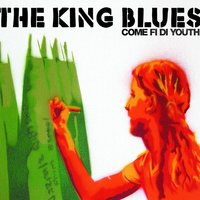 Come Fi Di Youth — The King Blues