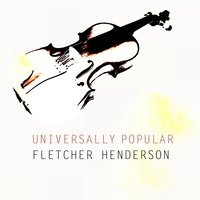 Universally Popular — Fletcher Henderson & His Orchestra, The Dixie Stompers, Fletcher Henderson & His Orchestra, The Dixie Stompers