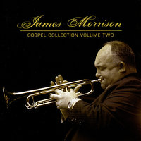 James Morrison: Gospel Collection Volume Two — Mark Taylor, James Morrison, Dave Panichi, Gordon Rytmeister, James Muller, John Morrison