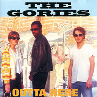 Outta Here — The Gories