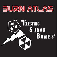 Electric Sugar Bombs — Burn Atlas