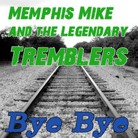 Bye Bye — Memphis Mike & the Legendary Tremblers