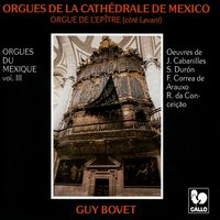 Orgues du Mexique, Vol. 3: Orgues de la cathédrale de Mexico (Orgue de l'épitre) — Guy Bovet