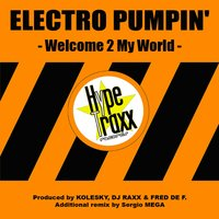 Welcome to My World — Electro Pumpin