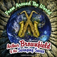 From Around The World — Arthur Brownfield & His Swinging Saxes