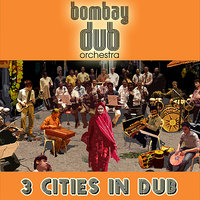 3 Cities in Dub — Bombay Dub Orchestra