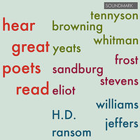 Hear Great Poets Read: Tennyson, Browning, Whitman, Yeats, Frost, Sandburg, Stevens, Eliot, Williams, H.D., Jeffers, Ransom — T.S. Eliot, Robert Frost, William Butler Yeats, Wallace Stevens, Walt Whitman, Carl Sandburg