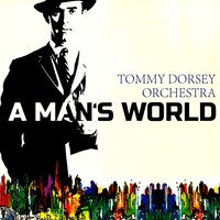 A Mans World — Tommy Dorsey Orchestra