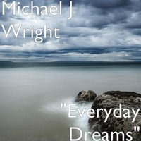 Everyday Dreams — Michael J Wright