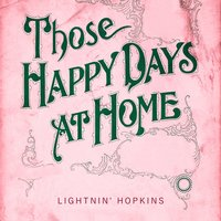 Those Happy Days At Home — Lightning Hopkins