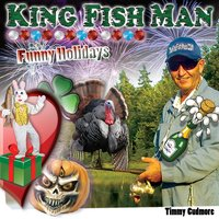 Funny Holidays — Timmy Cudmore the King Fish Man