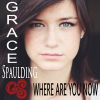 Where Are You Now — Grace Spaulding
