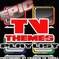 Epic Tv Themes Playlist — License to Thrill