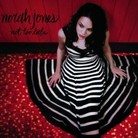 Not Too Late — Norah Jones