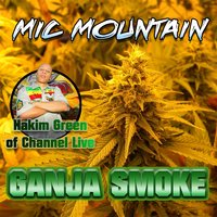 Ganja Smoke — Mic Mountain