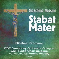 Gioachino Rossini: Stabat Mater (1953) — Elisabeth Grümmer, Ferenc Fricsay, WDR Symphony Orchestra Cologne, WDR Radio Choir Cologne