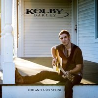 You and a Six String — Kolby Oakley