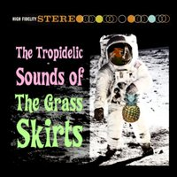The Tropidelic Sounds of — The Grass Skirts