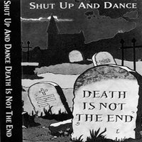 Death Is Not the End — Shut Up And Dance